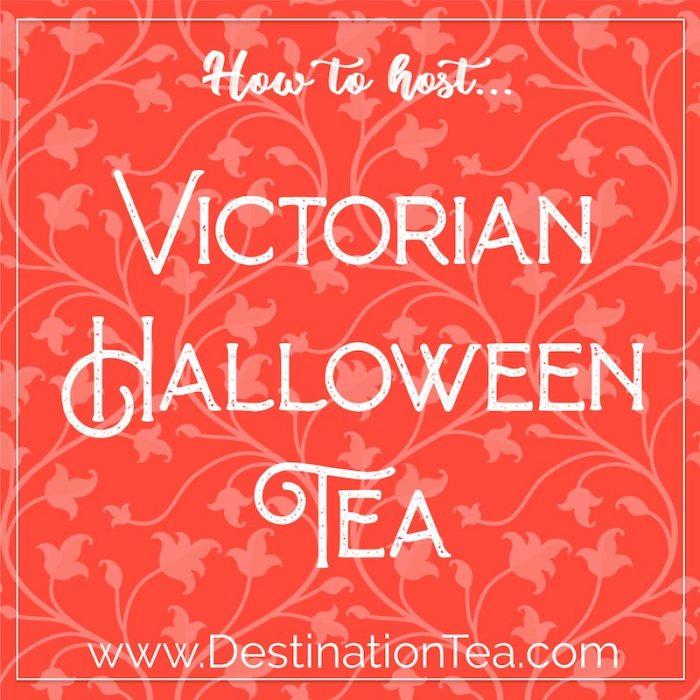 Destination Tea's guide to hosting a Victorian Halloween Tea