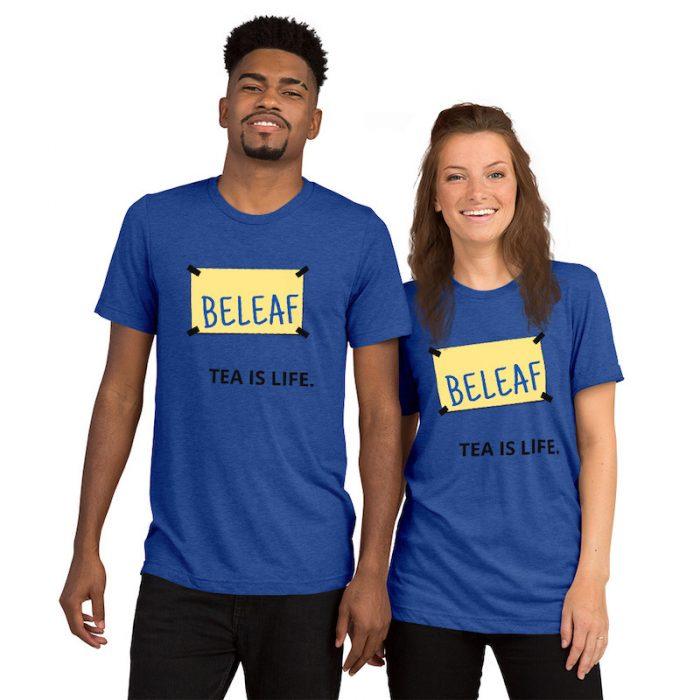 Beleaf, Tea is Life tea shirt by Destination Tea, Ted Lasso jokes